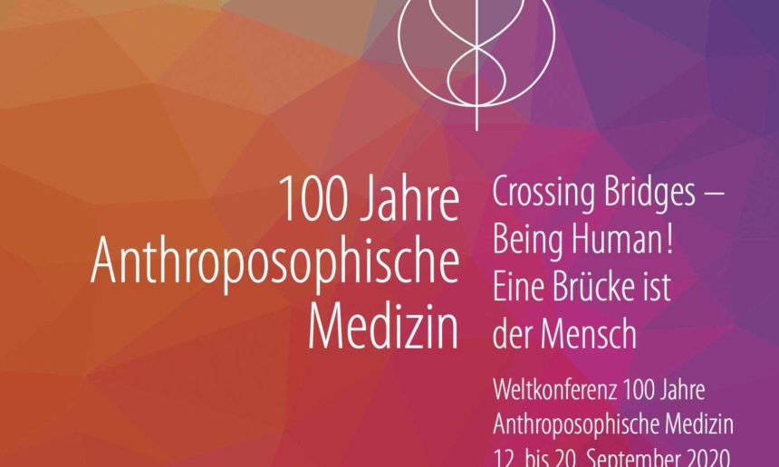 «Crossing Bridges – Being Human» – 100 Years of Anthroposophic Medicine