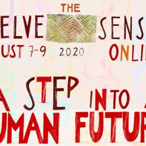 The Twelve Senses Online: A Step into a Human Future (7-9 August 2020)