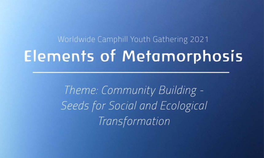 Worldwide Camphill Youth Gathering 2021 – «Elemente der Metamorphose»